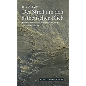 Der Streit um den ästhetischen Blick: Kunst und Politik zwischen Pierre Bourdieu und Jacques Ranci
