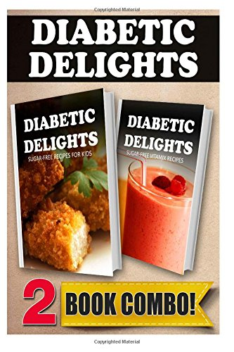 Sugar-Free Recipes For Kids And Sugar-Free Vitamix Recipes: 2 Book Combo (Diabetic Delights) front-289461
