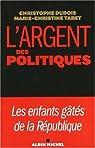 L'argent et les politiques : Les enfants g�t�s de la R�publique par Dubois