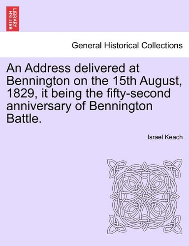 An Address delivered at Bennington on the 15th August, 1829, it being the fifty-second anniversary of Bennington Battle.