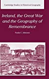 img - for Ireland, the Great War and the Geography of Remembrance (Cambridge Studies in Historical Geography) by Nuala C. Johnson (2003-06-30) book / textbook / text book