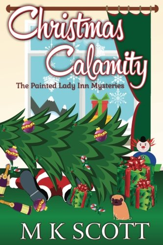 The Painted Inn Mysteries: Christmas Calamity: A Cozy Mystery with Recipes (The Painted Lady Inn Mysteries) (Volume 4)