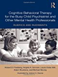 img - for Cognitive Behavioral Therapy for the Busy Child Psychiatrist and Other Mental Health Professionals: Rubrics and Rudiments book / textbook / text book