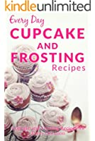 Cupcake and Frosting Recipes: The Beginner's Guide to Sweet and Delicious Cupcakes and Frostings for Every Occasion (Everyday Recipes) (English Edition)