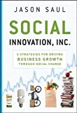 Social Innovation, Inc.: 5 Strategies for Driving Business Growth through Social Change, by Jason Saul (2010)