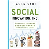 Social Innovation, Inc.: 5 Strategies for Driving Business Growth through Social Change ~ Jason Saul