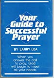 img - for Your Guide To Successful Prayer : When You Answer the Call to Pray, God Will Begin to Meet All Your Needs book / textbook / text book