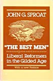 img - for The Best Men: Liberal Reformers in the Gilded Age by John Sproat (1982-12-03) book / textbook / text book