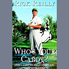 Who's Your Caddy?: Looping for the Great, Near Great, and Reprobates of Golf Audiobook by Rick Reilly Narrated by Grover Gardner