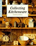 img - for By Christina Bishop Miller's: Collecting Kitchenware [Hardcover] book / textbook / text book