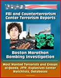FBI and Counterterrorism Center Terrorism Reports: Boston Marathon Bombing Investigation, Most Wanted Terrorists and Group...