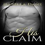 His Claim: An Alpha Billionaire Romance | Isabella Dane