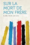 img - for Sur La Mort De Mon Fr re (French Edition) book / textbook / text book