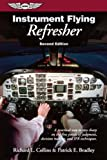 Instrument Flying Refresher: A practical way to stay sharp on the fine points of judgment, decision making, and IFR techniques. (General Aviation Reading series)