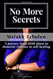 Malakh Zebulun No More Secrets: A journey from child abuse to domestic violence to self-healing