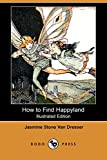 img - for How to Find Happyland (Illustrated Edition) (Dodo Press) book / textbook / text book