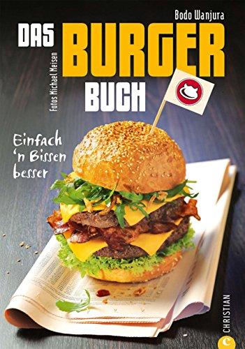 Bodo Wanjura - Burger Kochbuch mit Pepp! Unsere Burger sind: Einfach 'n Bissen besser! Einmal um die Welt bieten wir neben den klassischen Hamburger Rezepten auch vegetarische und vegane Burger.