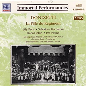 Donizetti: La Fille Du Regiment (The Daughter of the Regiment) [New York -- December 28, 1940: Lily Pons, Raoul Jobin, Salvatore Baccaloni, Irra Petina; Gennaro Papi]