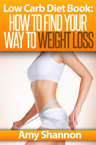 Low Carb Diet Book: How To Find Your Way To Weight Loss