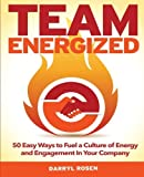 img - for Team Energized!: 50 Easy Ways To Fuel A Culture Of Energy And Engagement In Your Company by Darryl Rosen (2015-04-03) book / textbook / text book