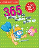 A Little Giant® Book: 365 Things to Do Before You Grow Up: Explore, discover, try something new every day! (Little Giant Books)