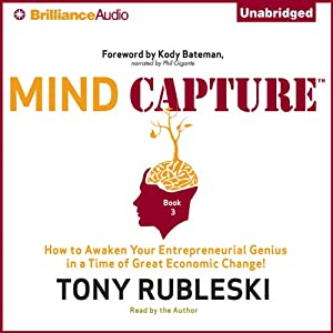 Mind Capture (Book 3): How to Awaken Your Entrepreneurial Genius in a Time of Great Economic Change! | [Tony Rubleski]