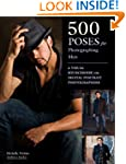 500 Poses for Photographing Men: A Vi...