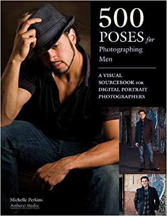 500 Poses for Photographing Men: A Visual Sourcebook for Digital Portrait Photographers written by Michelle Perkins