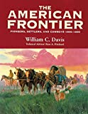 The American Frontier: Pioneers, Settlers, and Cowboys 1800-1899 (0806131292) by Davis, William C.