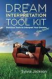 Dream Interpretation Toolkit: Practical Tools to Interpret Your Dreams Tomorrow