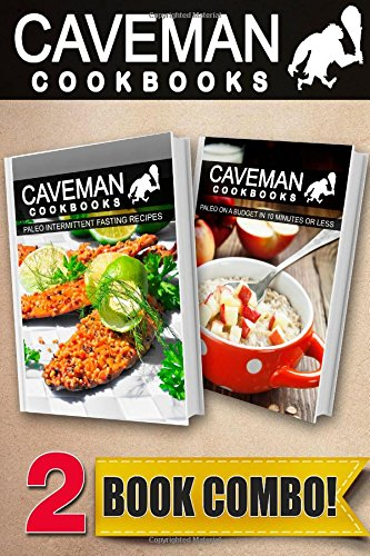 Paleo Intermittent Fasting Recipes and Paleo On A Budget In 10 Minutes Or Less: 2 Book Combo (Caveman Cookbooks ) by Angela Anottacelli