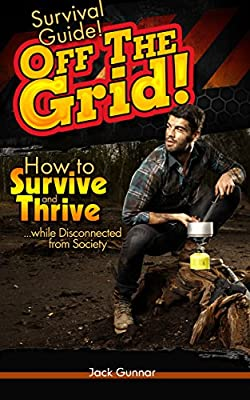 SURVIVAL GUIDE!: Off The Grid: How to Survive (Outdoor Survival Guide, Survival Skills, Field Guide)