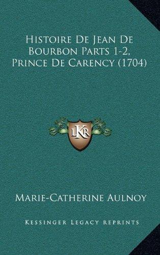 Histoire de Jean de Bourbon Parts 1-2, Prince de Carency (1704)