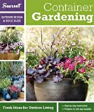 Sunset Outdoor Design & Build: Container Gardening: Fresh Ideas for Outdoor Living (Sunset Outdoor Design & Build Guides)