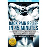 Back Pain Relief in 45 Minutes: Your Revolutionary Essential Simple How to Guide to Healing, FREE VIDEOS SERIES (Chronic back pain treatment cure and relief series Book 1) ~ Marcus Norman
