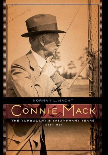 Connie Mack: The Turbulent and Triumphant Years, 1915-1931 PDF