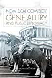 img - for New Deal Cowboy: Gene Autry and Public Diplomacy book / textbook / text book