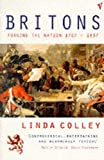 Britons: Forging the Nation, 1707-1837 (0099427214) by Colley, Linda
