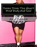 Poems From The Heart Mind Body And Soul: poetry, non-fiction, spiritual, romance, love, poetic, life related, valentines day, christmas, self help, all ages, positive (Volume 3)