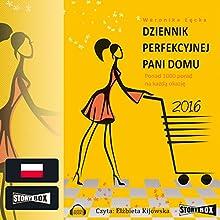 Dziennik perfekcyjnej pani domu 2016 Audiobook by Weronika Lecka Narrated by Elbieta Kijowska