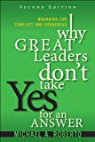 Why Great Leaders Don't Take Yes for an Answer: Managing for Conflict and Consensus (2nd Edition)