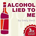 Alcohol Lied to Me: The Intelligent Escape from Alcohol Addiction (       UNABRIDGED) by Craig Beck Narrated by Craig Beck