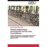 Salud ambiental y percepción en las vías recreativas: Salud y Percepción en la Vía RecreActiva de Avenida Vallarta...
