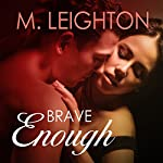 Brave Enough: Tall, Dark, and Dangerous, Book 3 | M. Leighton