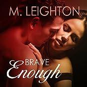 Brave Enough: Tall, Dark, and Dangerous, Book 3 | M. Leighton