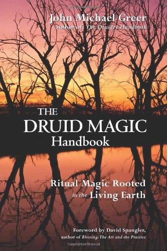 The Druid Magic Handbook: Ritual Magic Rooted in the Living Earth