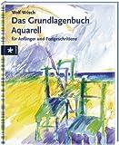 Das Grundlagenbuch Aquarell für Anfänger und Fortgeschrittene