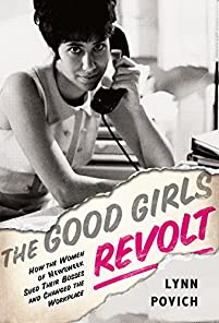 The Good Girls Revolt: How The Women Of Newsweek Sued Their Bosses And Changed The Workplace by Lynn Povich ebook deal