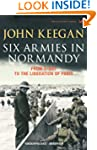 Six Armies In Normandy: From D-Day to...
