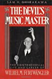 img - for The Devil's Music Master: The Controversial Life and Career of Wilhelm Furtwangler by Shirakawa, Sam H. (1992) Hardcover book / textbook / text book